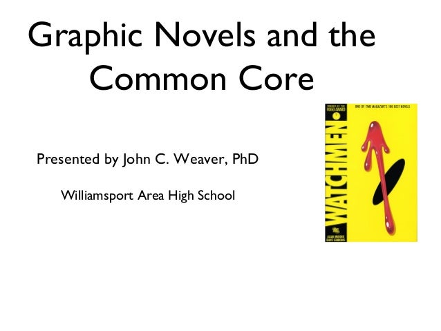 Graphic Novels and the Common Core Presented by John C. Weaver, PhD Williamsport Area High School