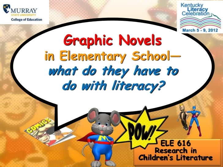 Graphic Novelsin Elementary School—what do they have to  do with literacy?                    ELE 616                   Re...