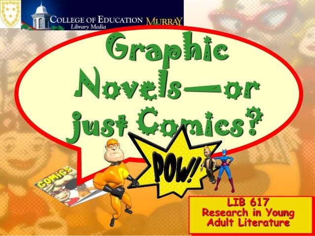 Graphic Novels—or just Comics? LIB 617 Research in Young Adult Literature