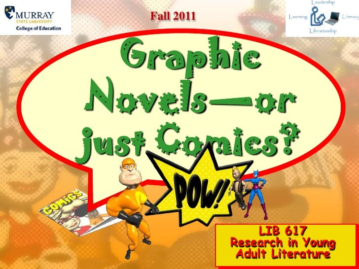 Fall 2011 <br />Graphic Novels—or  just Comics?<br />LIB 617 Research in Young Adult Literature<br />