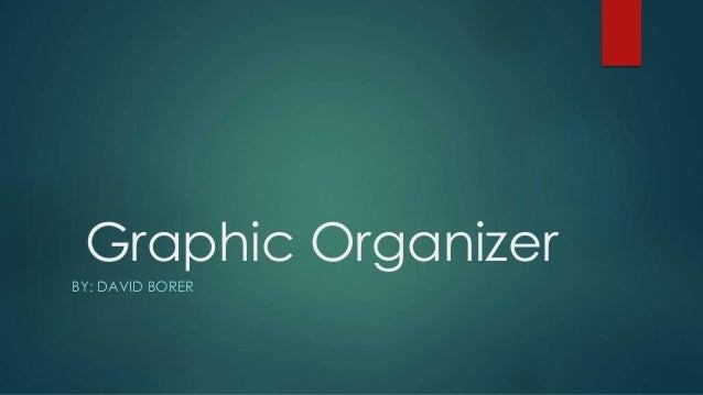 Graphic Organizer  BY: DAVID BORER
