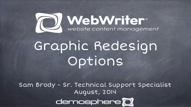 Graphic Redesign Options Sam Brody - Sr. Technical Support Specialist August, 2014