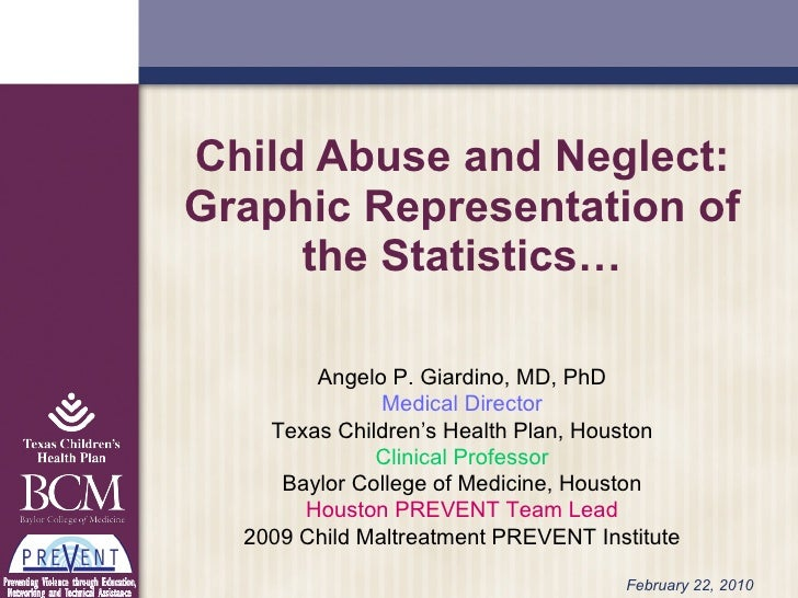 Child Abuse and Neglect: Graphic Representation of the Statistics… Angelo P. Giardino, MD, PhD Medical Director Texas Chil...