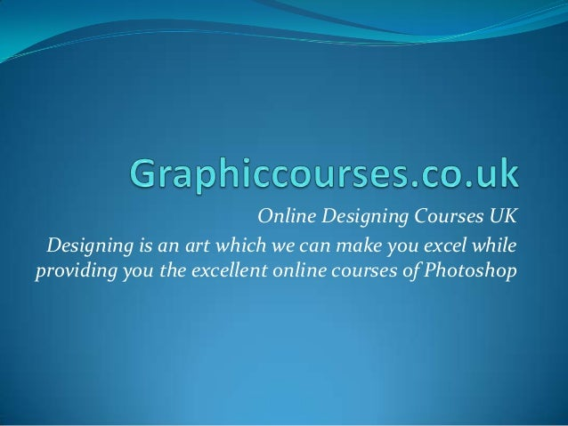 Online Designing Courses UK Designing is an art which we can make you excel while providing you the excellent online cours...