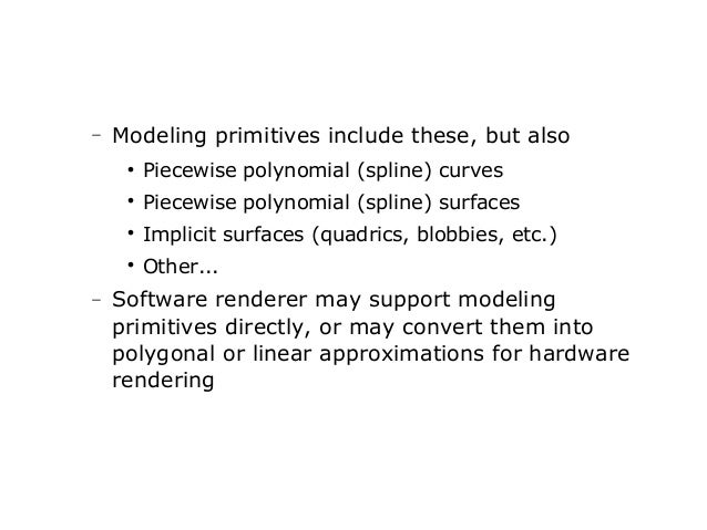 −  Modeling primitives include these, but also     Piecewise polynomial (spline) surfaces    Implicit surfaces (quadric...