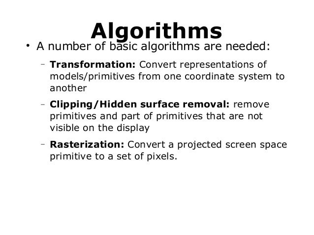 Algorithms    A number of basic algorithms are needed: −  Transformation: Convert representations of models/primitives fr...