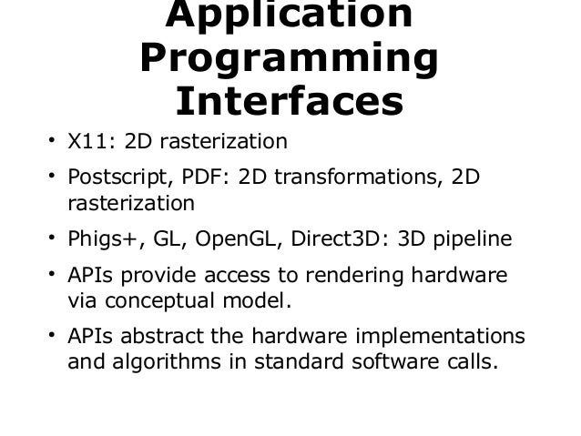 Application Programming Interfaces           X11: 2D rasterization Postscript, PDF: 2D transformations, 2D rasterizat...