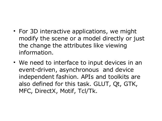     For 3D interactive applications, we might modify the scene or a model directly or just the change the attributes lik...