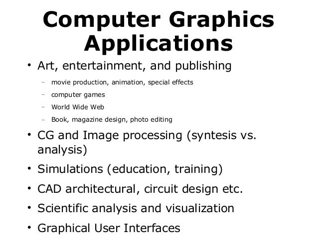 Computer Graphics Applications   Art, entertainment, and publishing − −  computer games  −  World Wide Web  −    movie p...
