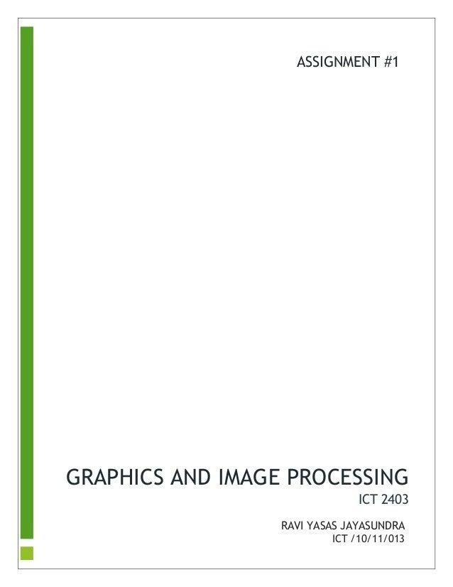 GRAPHICS AND IMAGE PROCESSING  ICT 2403  RAVI YASAS JAYASUNDRA  ICT /10/11/013  ASSIGNMENT #1