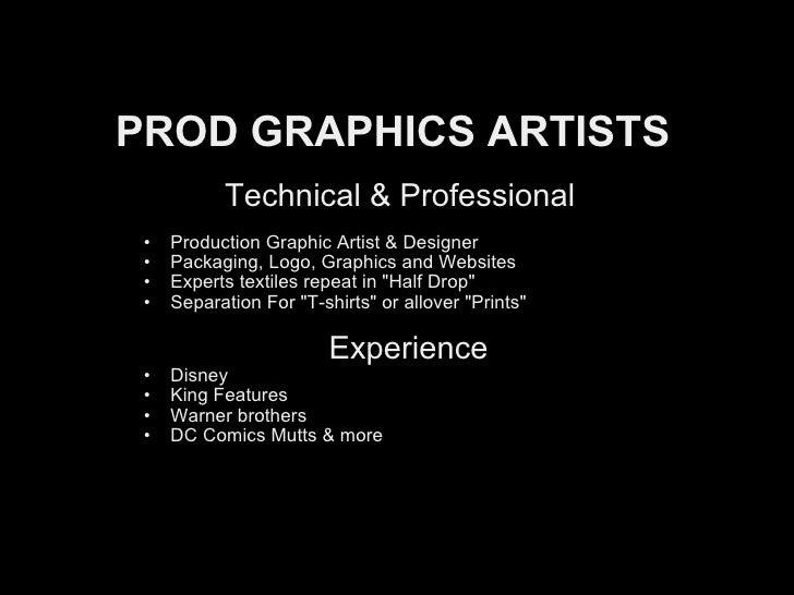 PROD GRAPHICS ARTISTS <ul><li>  Technical & Professional </li></ul><ul><li> </li></ul><ul><ul><li>Production Graphic Ar...