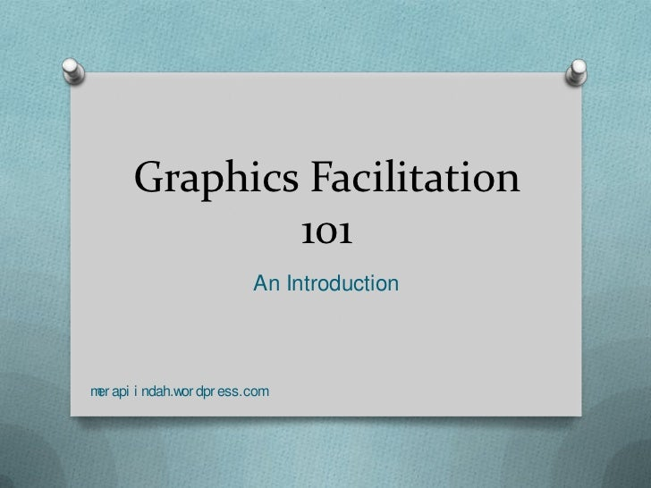 Graphics Facilitation              101                       An Introductionm api i ndah.w dpr ess.com er           or
