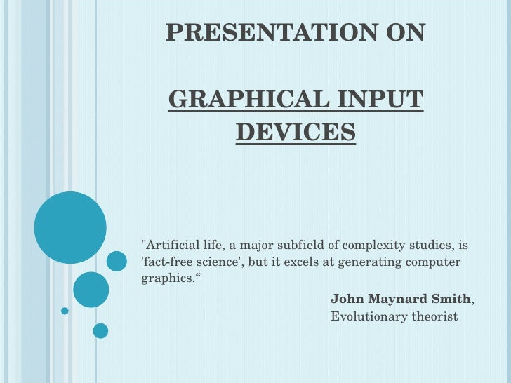 "PRESENTATION ON GRAPHICAL INPUT DEVICES ""Artificial life, a major subfield of complexity studies, is 'fact-free scien..."