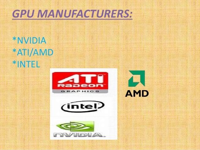 GPU MANUFACTURERS: *NVIDIA *ATI/AMD *INTEL