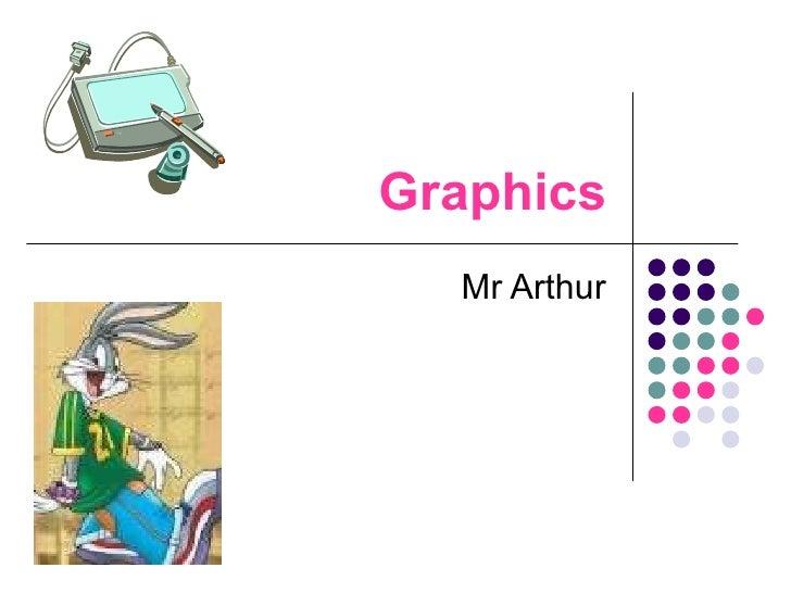 Graphics Mr Arthur
