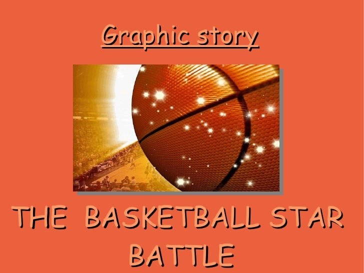 Graphic story THE  BASKETBALL STAR  BATTLE