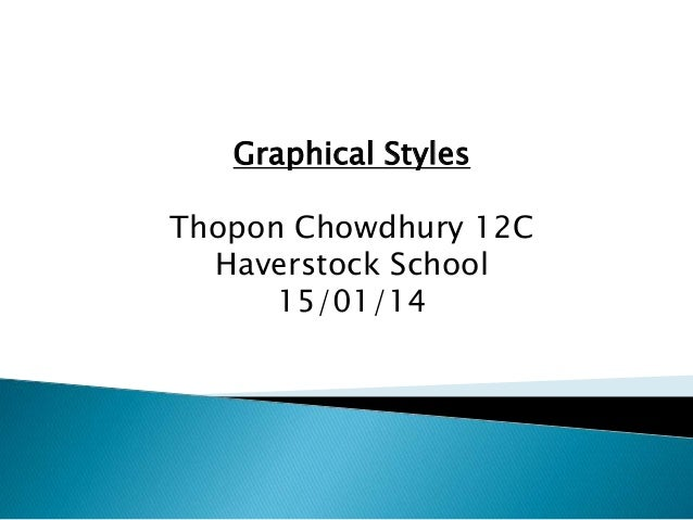 Graphical Styles Thopon Chowdhury 12C Haverstock School 15/01/14