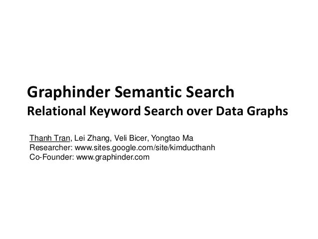 Graphinder Semantic Search Relational Keyword Search over Data Graphs Thanh Tran, Lei Zhang, Veli Bicer, Yongtao Ma Resear...