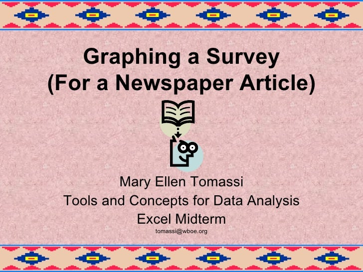 Graphing   a Survey (For a Newspaper Article) Mary Ellen Tomassi Tools and Concepts for Data Analysis Excel Midterm [email...