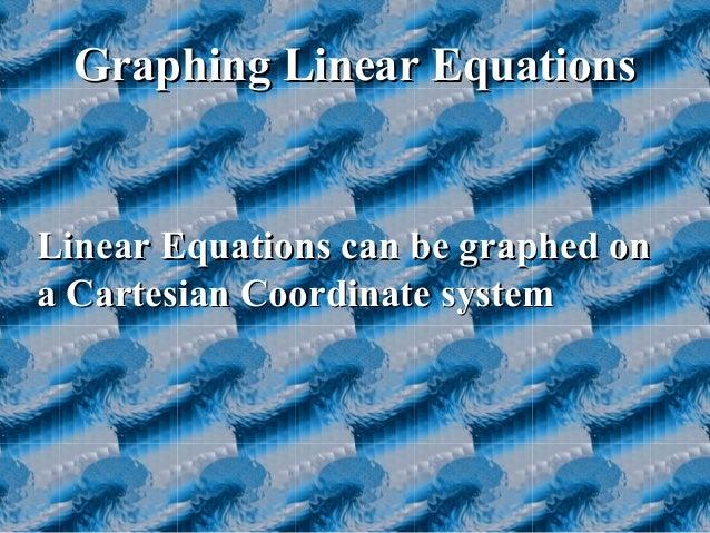 Graphing Linear EquationsGraphing Linear EquationsLinear Equations can be graphed onLinear Equations can be graphed ona Ca...