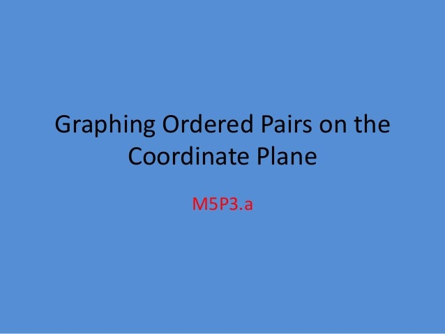 Graphing Ordered Pairs on the      Coordinate Plane           M5P3.a