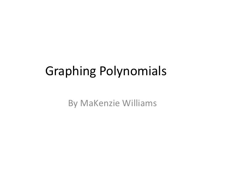 Graphing Polynomials	<br />By MaKenzie Williams<br />