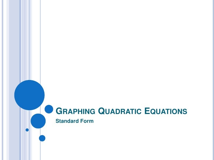 Graphing Quadratic Equations<br />Standard Form<br />