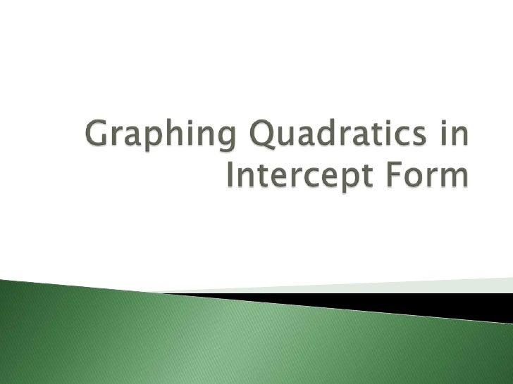 Graphing Quadratics in Intercept Form<br />