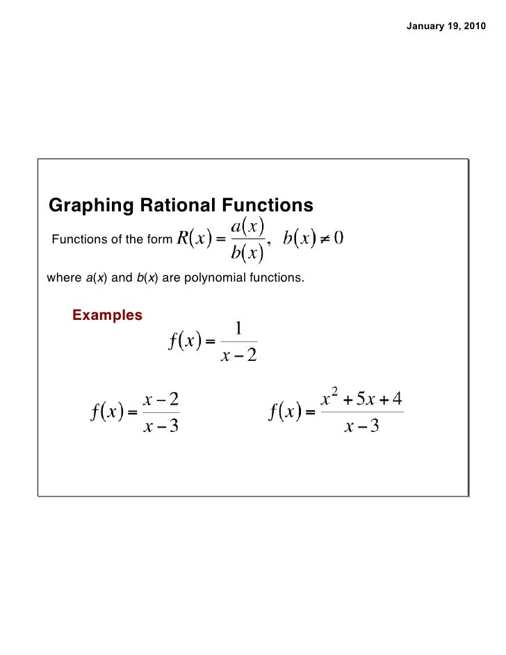 January 19, 2010     Graphing Rational Functions Functions of the form  where a(x) and b(x) are polynomial functions.     ...
