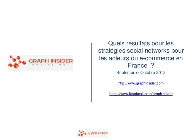 Quels résultats pour lesstratégies social networks pourles acteurs du e-commerce en           France ?        Septembre / ...