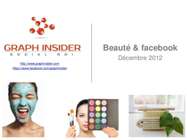 Beauté & facebook                                           Décembre 2012      http://www.graphinsider.comhttps://www.face...