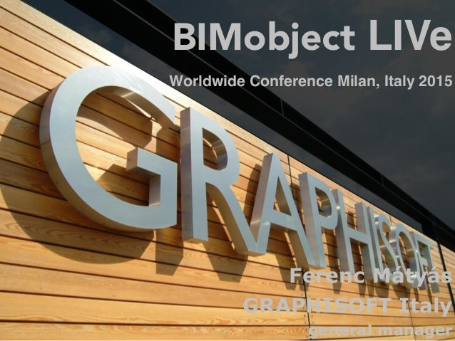 Ferenc Mátyás GRAPHISOFT Italy general manager BIMobject LIVe Worldwide Conference Milan, Italy 2015