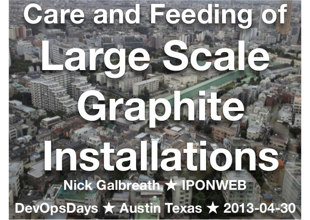 Nick Galbreath http://client9.com/20130501 @ngalbreathCare and Feeding ofLarge ScaleGraphiteInstallationsNick Galbreath ★ ...