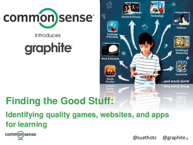0@suethotz @graphite Finding the Good Stuff: Identifying quality games, websites, and apps for learning