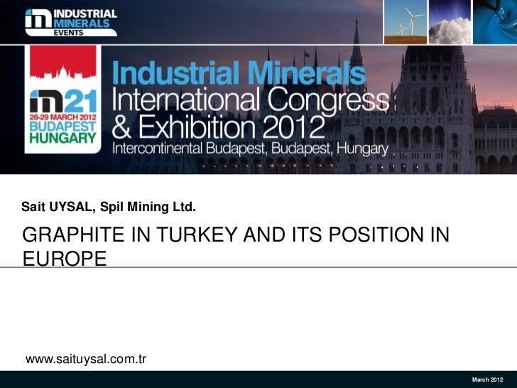 Sait UYSAL, Spil Mining Ltd.GRAPHITE IN TURKEY AND ITS POSITION INEUROPEwww.saituysal.com.tr                              ...