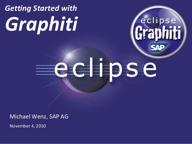 Getting Started with Graphiti Michael Wenz, SAP AG November 4, 2010