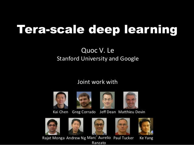 Tera-scale deep learning                                Quoc	  V.	  Le	                Stanford	  University	  and	  Googl...