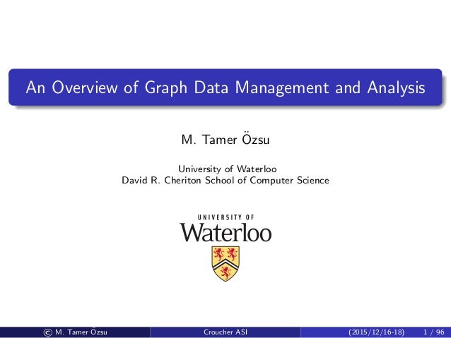 An Overview of Graph Data Management and Analysis M. Tamer ¨Ozsu University of Waterloo David R. Cheriton School of Comput...