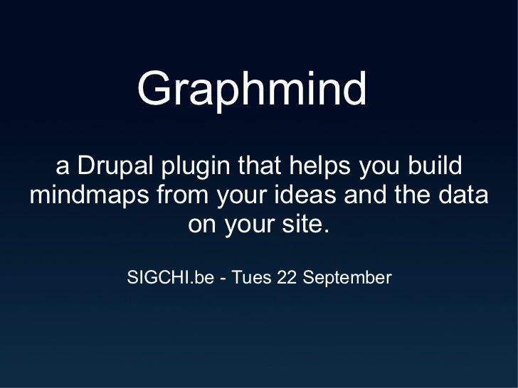 Graphmind  a Drupal plugin that helps you build mindmaps from your ideas and the data on your site. SIGCHI.be - Tues 22 Se...