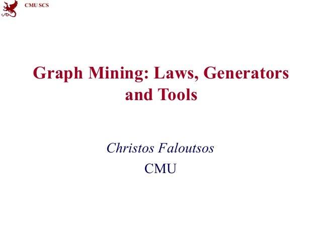 CMU SCS  Graph Mining: Laws, Generators and Tools Christos Faloutsos CMU