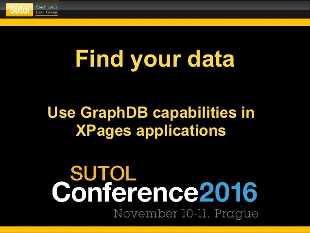 Find your data Use GraphDB capabilities in XPages applications