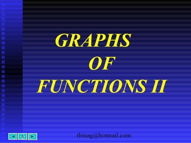 rbinag@hotmail.com GRAPHS OF FUNCTIONS II