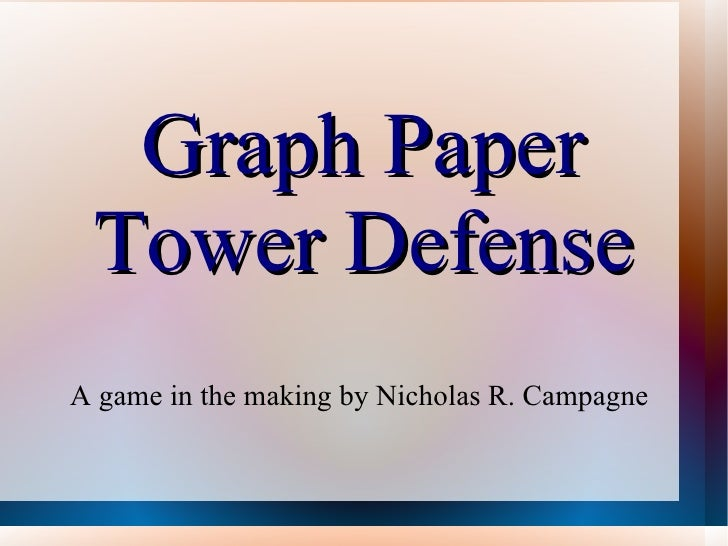 Graph Paper Tower Defense A game in the making by Nicholas R. Campagne