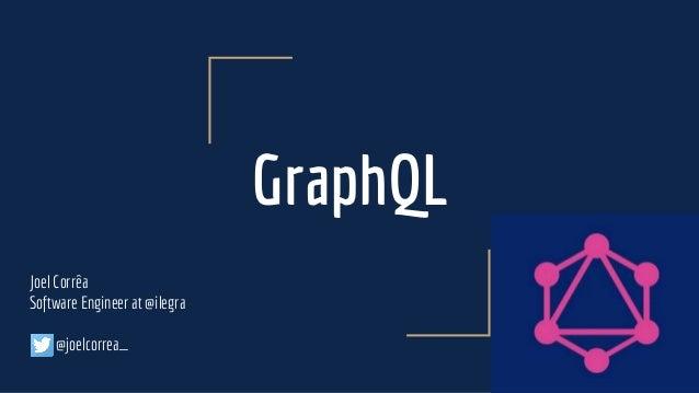 GraphQL Joel Corrêa Software Engineer at @ilegra @joelcorrea_