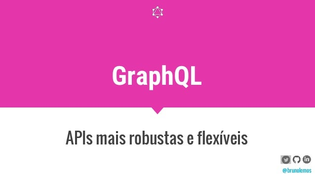 GraphQL APIs mais robustas e flexíveis @brunolemos