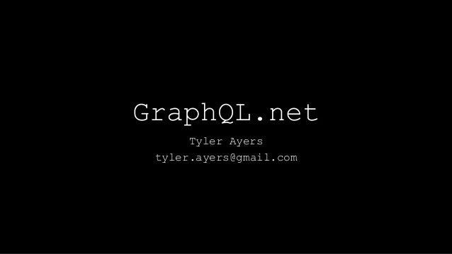 GraphQL.net Tyler Ayers tyler.ayers@gmail.com