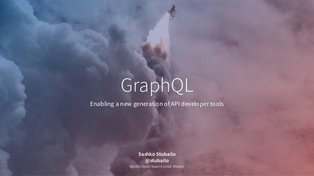 Enabling a new generation of API developer tools GraphQL Sashko Stubailo @stubailo Apollo Open Source Lead, Meteor