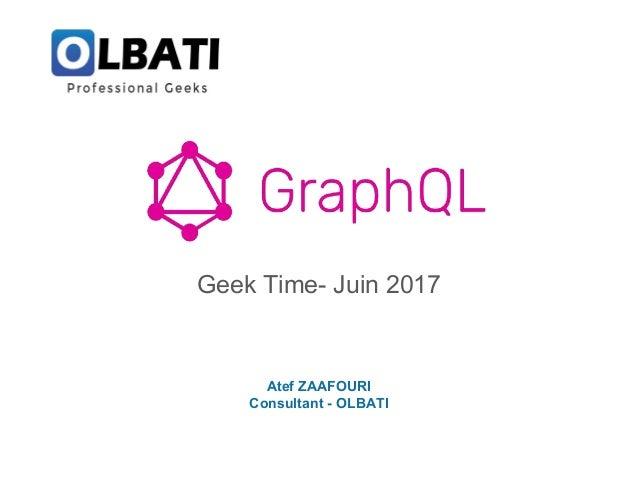 Geek Time- Juin 2017 Atef ZAAFOURI Consultant - OLBATI