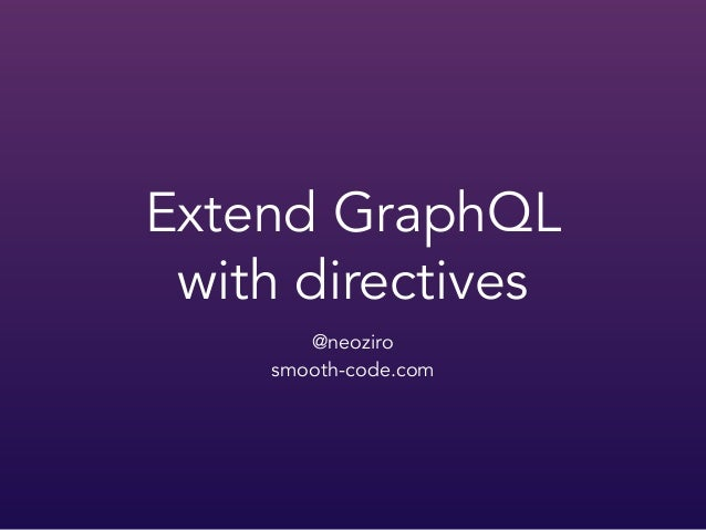 Extend GraphQL with directives