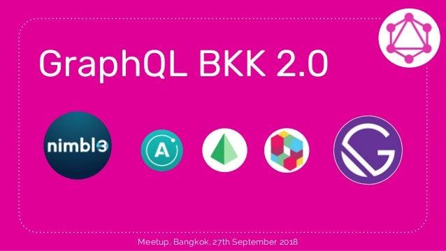 GraphQL BKK 2.0 Meetup, Bangkok, 27th September 2018